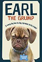 Earl The Grump: If Every Dog Has His Day, Then Where The Hell Is Mine?