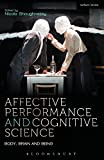 img - for Affective Performance and Cognitive Science: Body, Brain and Being (Performance and Science: Interdisciplinary Dialogues) book / textbook / text book