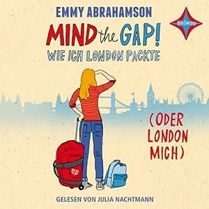 Mind the Gap! Wie ich London packte (oder London mich) Hörbuch