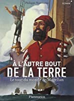 A l'autre bout de la Terre : Le tour du monde de Magellan