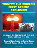 img - for Trinity: The World's First Atomic Explosion - History of the Atomic Bomb Test and the New Mexico Test Site, Rehearsal Shot, Report on Nuclear Energy Released, Damage Effects, Observations book / textbook / text book