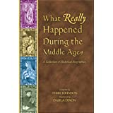 What Really Happened During The Middle Ages: A Collection Of Historical Biographies (What Really Happened...) ~ Terri Johnson