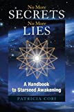 img - for No More Secrets, No More Lies: A Handbook to Starseed Awakening (Sirian Revelations) book / textbook / text book