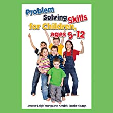 Problem Solving Skills for Children, Ages 5-10 Audiobook by Jennifer Leigh Youngs, Kendahl Brooke Youngs Narrated by Sharon Olivia Blumberg