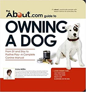 Aboutcom Guide To Owning A Dog From Sit And Stay To Positive Play Aboutcom Guides from Adams Media