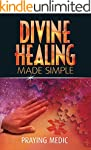 Divine Healing Made Simple: Simplifyi...
