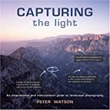 Capturing the Light: An Inspirational and Instructional Guide to Landscape Photographyvon &#34;Peter Watson&#34;