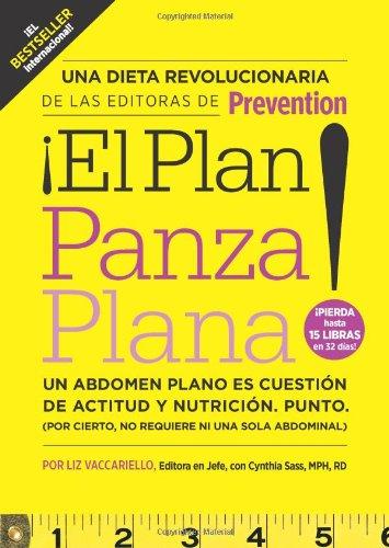 ¡El ¡El Plan Panza Plana!: Un Abdomen Plano Es Cuestión De Actitud Y Nutrición. Punto. (Por Cierto, No Requiere Ni Una Solo Abdominal). (Spanish Edition)