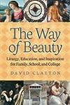 The Way of Beauty: Liturgy, Education...