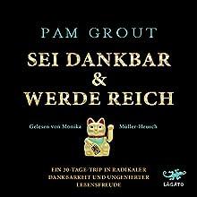 Sei dankbar & werde reich: Ein 30-Tage-Trip in radikaler Dankbarkeit und ungenierter Lebensfreude Hörbuch von Pam Grout Gesprochen von: Monika Müller-Heusch