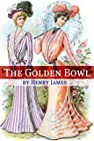 Image of The Golden Bowl (Annotated - Includes Essay and Biography)