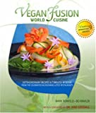 Vegan Fusion World Cuisine: Extraordinary Recipes & Timeless Wisdom from the Celebrated Blossoming Lotus Restaurants