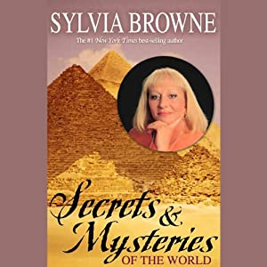 Secrets & Mysteries of the World | [Sylvia Browne]