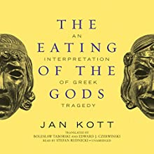 The Eating of the Gods: An Interpretation of Greek Tragedy (       UNABRIDGED) by Jan Kott Narrated by Stefan Rudnicki