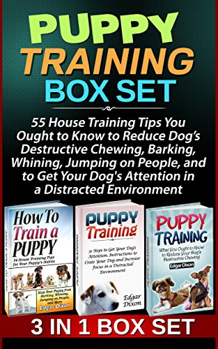 Puppy Training Box Set: 55 House Training Tips You Ought to Know to Reduce Dog's Destructive Chewing,  Barking, Whining, Jumping on People, and to Get ... Training Box Set, How to train a puppy) PDF