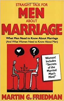 Straight Talk for Men About Marriage: What Men Need to Know about