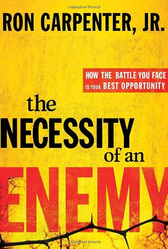 The Necessity of an Enemy: How the Battle You Face Is Your Best Opportunity, Carpenter Jr., Ron