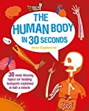 The Human Body in 30 Seconds: 30 Mind-Blowing Topics for Budding Biologists Explained in Half a Minute (Children's 30 Second)