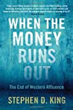 img - for When the Money Runs Out: The End of Western Affluence by King, Stephen D. (2013) Hardcover book / textbook / text book