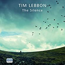 The Silence (       UNABRIDGED) by Tim Lebbon Narrated by Mark Meadows