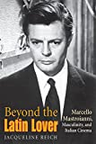 Beyond the Latin Lover: Marcello Mastroianni, Masculinity, and Italian Cinema