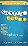 img - for Content Rules: How to Create Killer Blogs, Podcasts, Videos, Ebooks, Webinars (and More) That Engage Customers and Ignite Your Business (New Rules Social Media) 1st (first) Edition by Handley, Ann, Chapman, C. C. [2010] book / textbook / text book