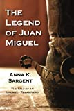 The Legend of Juan Miguel: The Tale of an Unlikely Texas Hero