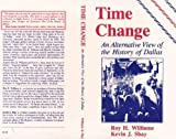 Time Change: An Alternative View of the History of Dallas (1881365034) by Williams, Roy H.