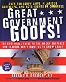 Great Government Goofs: Over 350 Loopy Laws, Hilarious Screw-Ups and Acts-Idents of Congress