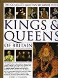 img - for The Complete Illustrated Guide to the Kings & Queens of Britain( A Magnificent and Authoritative History of the Royalty of Britain the Rulers Their)[COMP ILLUS GT THE KINGS & QUEE][Hardcover] book / textbook / text book
