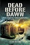 Dead Before Dawn: A Heavy Bomber Tail-gunner in World War II