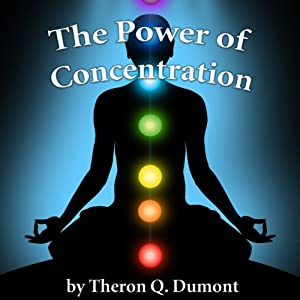 The Power of Concentration | [Theron Q. Dumont]