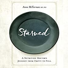 Starved: A Nutrition Doctor's Journey from Empty to Full Audiobook by Anne McTiernan Narrated by Valerie Gilbert