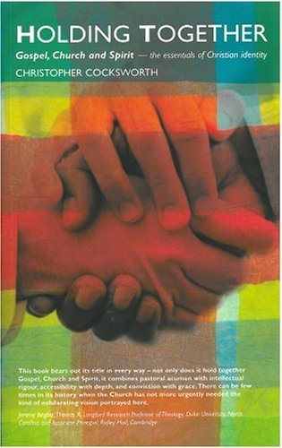 Holding Together: Gospel, Church, Spirit  The Essentials of Christian Identity, COCKSWORTH,  CHRISTOPHER