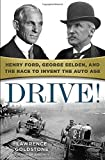img - for Drive!: Henry Ford, George Selden, and the Race to Invent the Auto Age book / textbook / text book