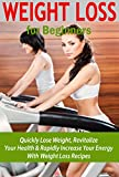 Weight Loss: Detox Diet: Quickly Lose Weight, Revitalize your Health & Rapidly Increase your Energy (dukan diet, natural weight loss, lose belly fat, ... cleansing diet, weight loss for beginners)