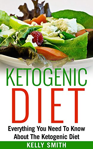 Ketogenic Diet: Everything You Need To Know About The Ketogenic Diet (ketogenic diet, ketogenic diet for weight loss, ketogenic diet for beginners) by Kelly Smith