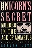 The Unicorn's Secret: Murder in the Age of Aquarius (0139378308) by Levy, Steven