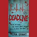 Deadline: The Newsflesh Trilogy, Book 2 (       UNABRIDGED) by Mira Grant Narrated by Chris Patton, Nell Geisslinger