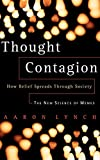 Aaron Lynch Thought Contagion: How Belief Spreads Through Society: The New Science of Memes: How Ideas Act Like Viruses (The Kluwer International Series in Engineering & Computer Science)