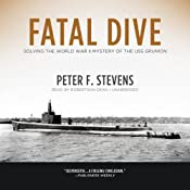 Fatal Dive: Solving the World War II Mystery of the USS Grunion | [Peter F. Stevens]