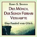 Der Mönch, der seinen Ferrari verkaufte: Eine Parabel vom Glück Audiobook by Robin S. Sharma Narrated by Markus Meuter