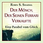 Der Mönch, der seinen Ferrari verkaufte: Eine Parabel vom Glück | Robin S. Sharma