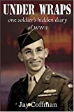 img - for Under Wraps: One Soldiers Hidden Diary Of WWII by Jay Coffman (November 30, 2004) Paperback book / textbook / text book