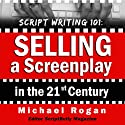 Script Writing 101: Selling a Screenplay in the 21st Century: ScriptBully Book Series (       UNABRIDGED) by Michael Rogan Narrated by Greg Zarcone