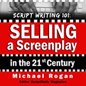 Script Writing 101: Selling a Screenplay in the 21st Century: ScriptBully Book Series | [Michael Rogan]