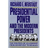 Presidential Power and the Modern Presidents: The Politics of Leadership from Roosevelt to Reagan ~ Richard E. Neustadt