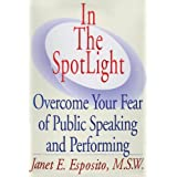In The SpotLight, Overcome Your Fear of Public Speaking and Performing ~ Janet E. Esposito