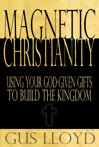 Magnetic Christianity: Using Your God-given Gifts to Build the Kingdom PDF