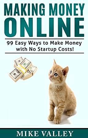 Amazon.com: Making Money Online: 99 Easy Ways to Make Money with No
